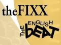 The Fixx * The English Beat