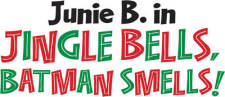 "Junie B. in ""Jingle Bells, Batman Smells! """