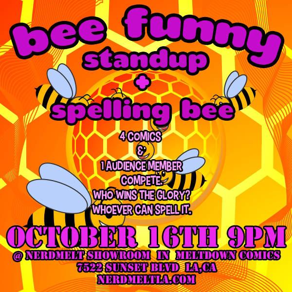 Bee Funny: Standup + Spelling Bee @ NerdMelt Showroom Los Angeles, CA -  October 16th 2014 9:00 pm