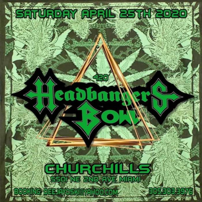 420 HEADBANGERS BOWL 3 stages of live music. Live DJ on the patio Plus $100 Blunt Rolling Contest & more.