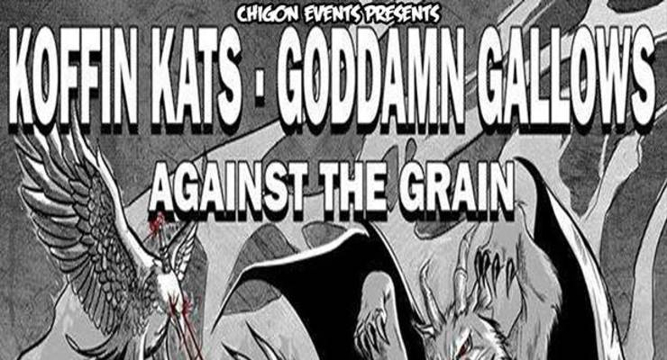 Koffin Kats, Goddamn Gallows, Against the Grain, Wasted Breath