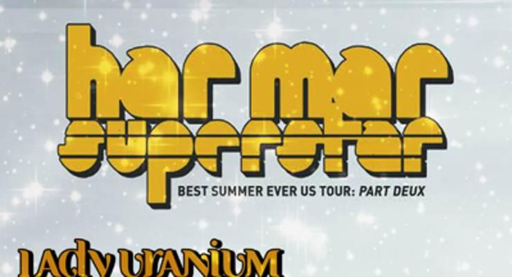 Har Mar Superstar * Lady Uranium * Vascillis * DJ Leftovers