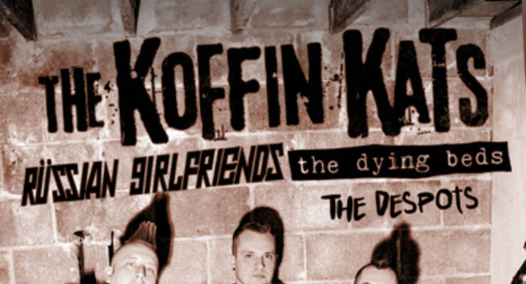 Koffin Kats * Russian Girlfriends * The Dying Beds * The Despots
