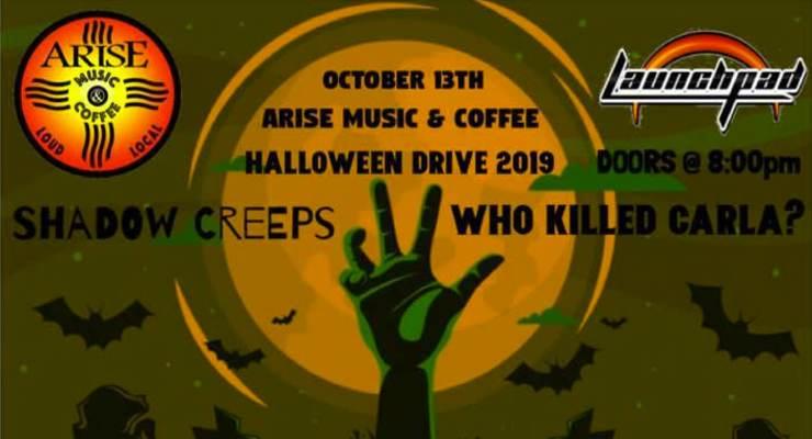 Arise Music & Coffee Halloween Drive * Gallows Call * Shadow Creeps * Who Killed Carla?
