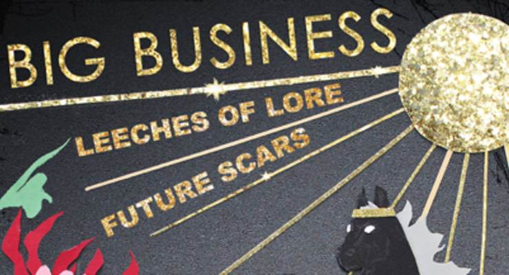 *** CANCELED *** Big Business * Leeches of Lore * Future Scars