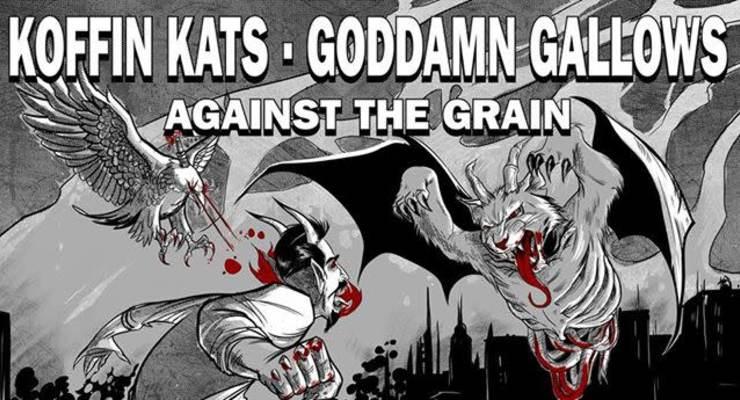 Koffin Kats, Goddamn Gallows, Against the Grain