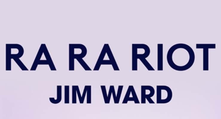 Ra Ra Riot * Jim Ward