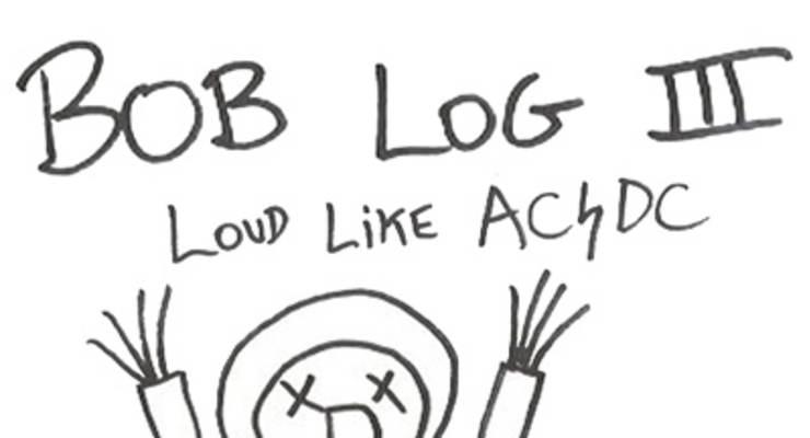 Bob Log III * The Kevin Dowling Fitness Hour * Rabid Childs