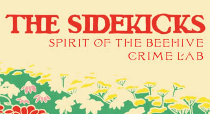 The Sidekicks * Spirit of the Beehive * Crime Lab