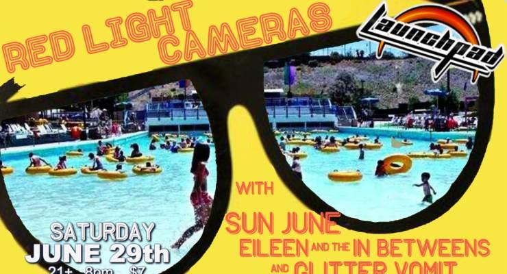 Red Light Cameras * Glitter Vomit * Sun June *  Sleepspent (Solo)* Eileen & the In-Betweens