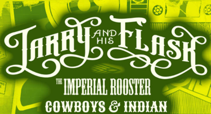 Larry & His Flask * The Imperial Rooster * Cowboys & Indian