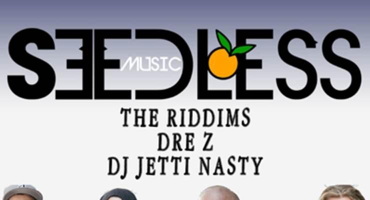 Seedless * The Riddims * Dre Z * DJ Jetti Nasty