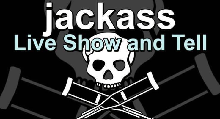 JACKASS! LIVE SHOW & TELL
