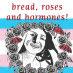 Bread, Roses and Hormones