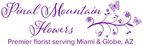 Pinal Mountain Flowers - Flower Delivery in Miami, AZ