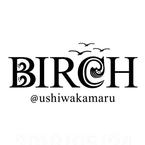 BIRCH ushiwakamaru