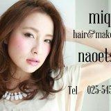 miq HAIR & MAKE UP 直江津店(ミックヘアーアンドメイクアップ)
